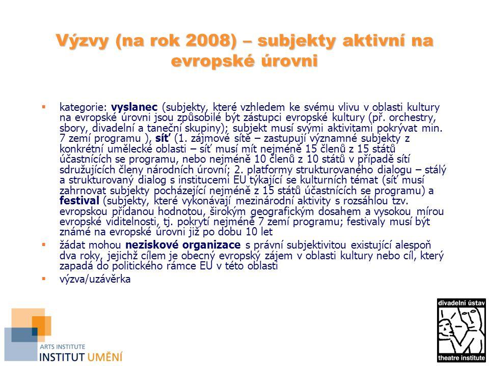 Výzvy (na rok 2008) – analýzy a studie  podpora analytických prací v oblasti evropské kulturní spolupráce a rozvoje evropské kulturní politiky za účelem získání srovnávacích údajů a analýz o kulturní spolupráci na evropské úrovni  témata: 1.