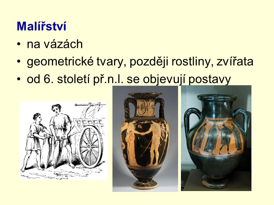 Malířství na vázách geometrické tvary, později rostliny, zvířata od 6. století př.n.l. se objevují postavy