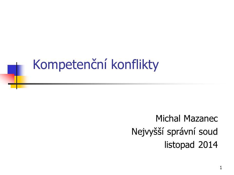1 Kompetenční konflikty Michal Mazanec Nejvyšší správní soud listopad 2014