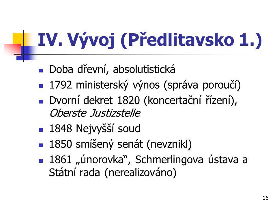 IV. Vývoj (Předlitavsko 1.) Doba dřevní, absolutistická 1792 ministerský výnos (správa poroučí) Dvorní dekret 1820 (koncertační řízení), Oberste Justi