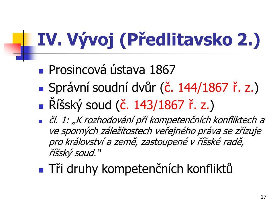 """IV. Vývoj (Předlitavsko 2.) Prosincová ústava 1867 Správní soudní dvůr (č. 144/1867 ř. z.) Říšský soud (č. 143/1867 ř. z.) čl. 1: """"K rozhodování při k"""