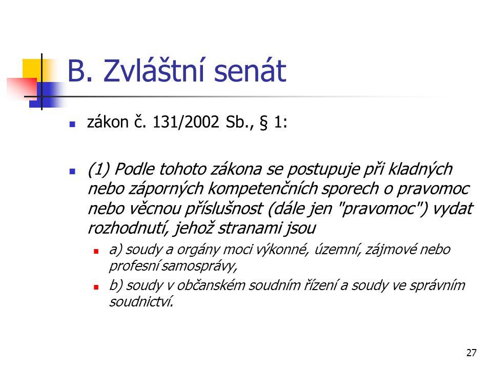 B. Zvláštní senát zákon č. 131/2002 Sb., § 1: (1) Podle tohoto zákona se postupuje při kladných nebo záporných kompetenčních sporech o pravomoc nebo v
