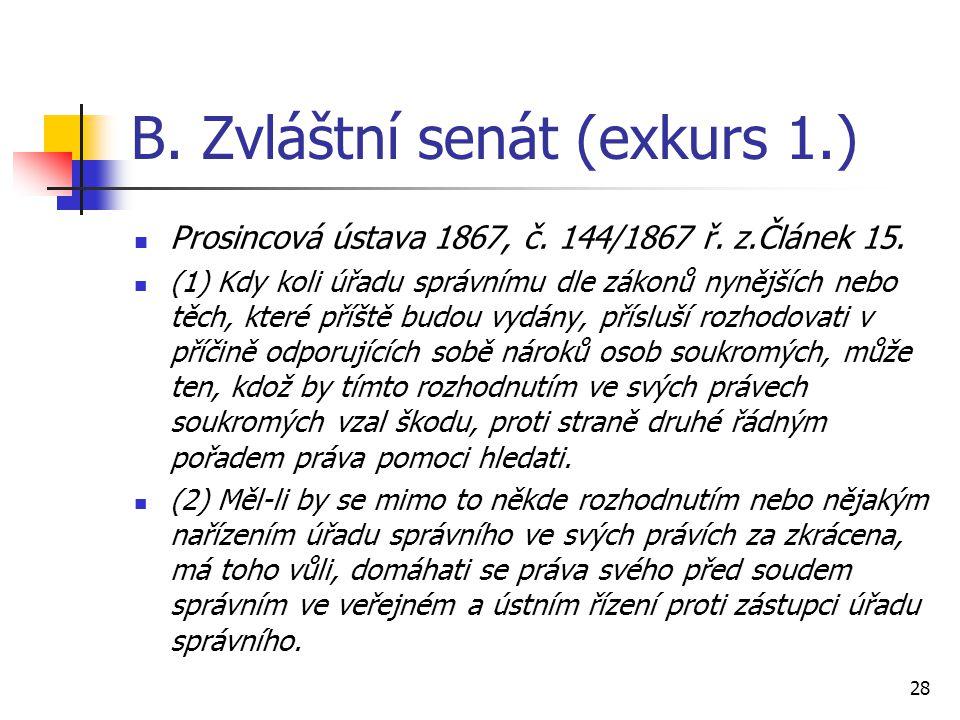 B. Zvláštní senát (exkurs 1.) Prosincová ústava 1867, č. 144/1867 ř. z.Článek 15. (1) Kdy koli úřadu správnímu dle zákonů nynějších nebo těch, které p