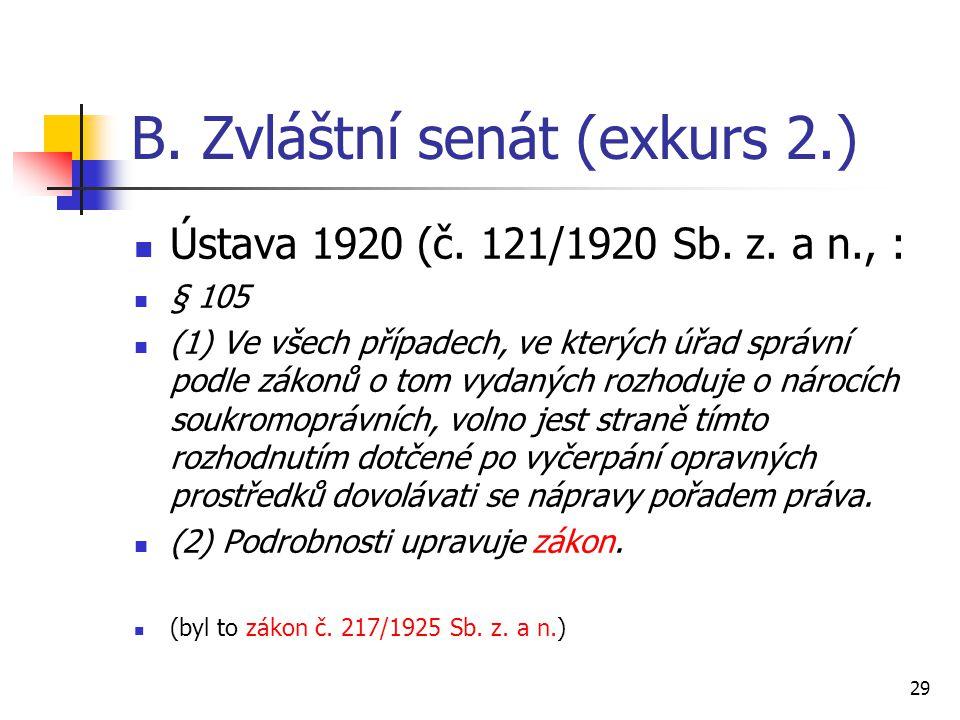 B. Zvláštní senát (exkurs 2.) Ústava 1920 (č. 121/1920 Sb. z. a n., : § 105 (1) Ve všech případech, ve kterých úřad správní podle zákonů o tom vydanýc