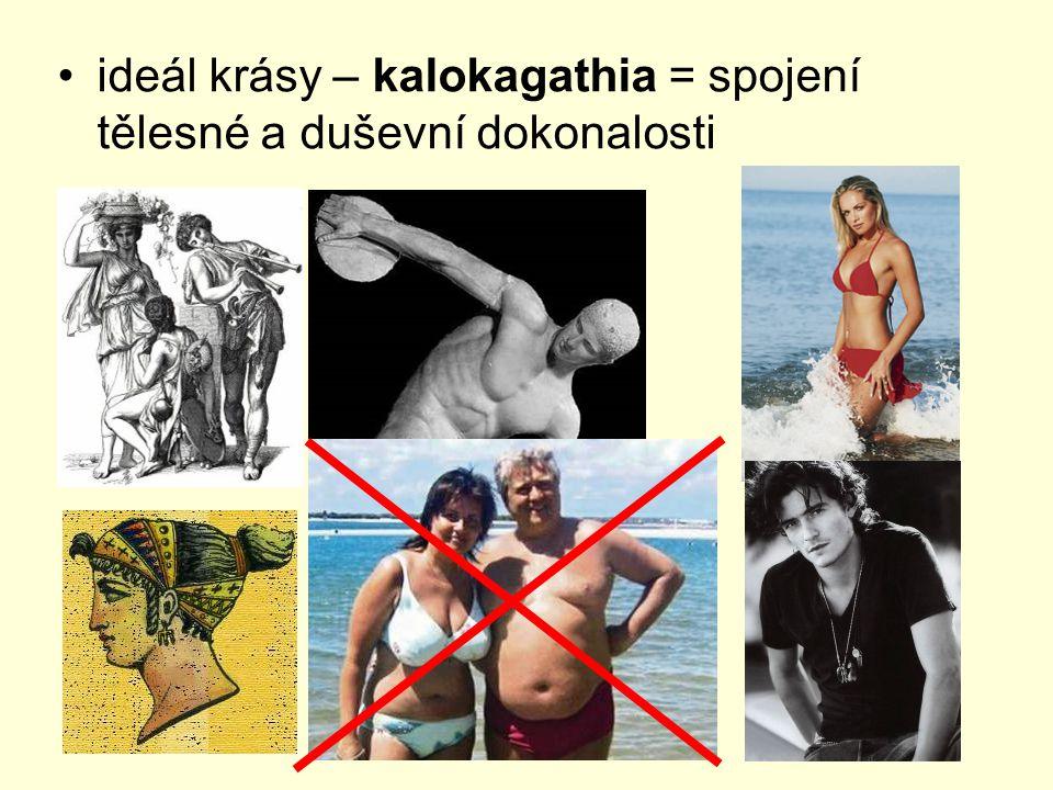 ideál krásy – kalokagathia = spojení tělesné a duševní dokonalosti