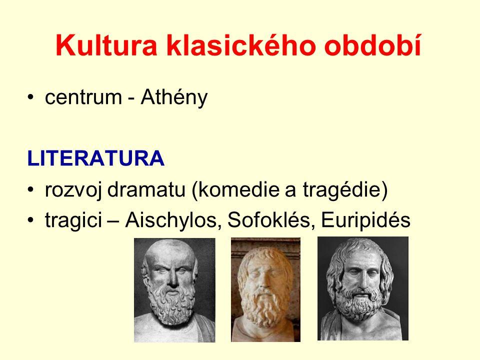 Kultura klasického období centrum - Athény LITERATURA rozvoj dramatu (komedie a tragédie) tragici – Aischylos, Sofoklés, Euripidés