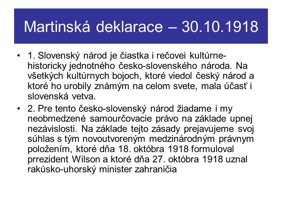 Martinská deklarace – 30.10.1918 1. Slovenský národ je čiastka i rečovei kultúrne- historicky jednotného česko-slovenského národa. Na všetkých kultúrn