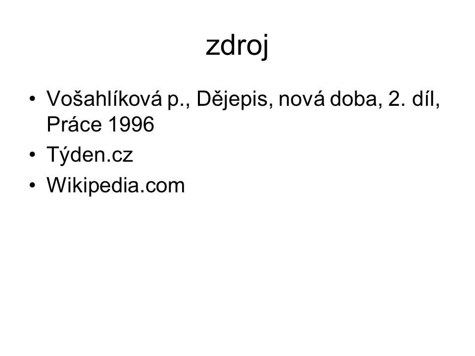 zdroj Vošahlíková p., Dějepis, nová doba, 2. díl, Práce 1996 Týden.cz Wikipedia.com