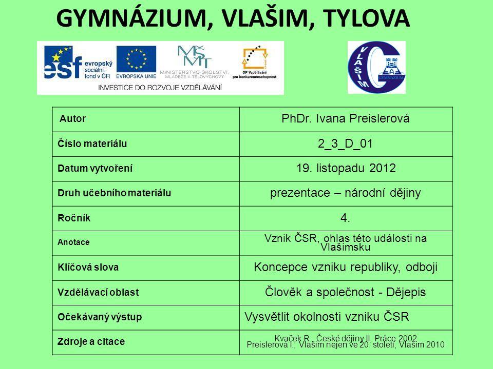 GYMNÁZIUM, VLAŠIM, TYLOVA Autor PhDr. Ivana Preislerová Číslo materiálu 2_3_D_01 Datum vytvoření 19. listopadu 2012 Druh učebního materiálu prezentace