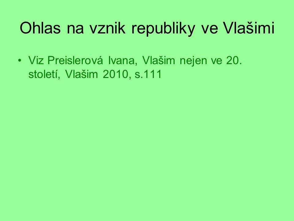 Ohlas na vznik republiky ve Vlašimi Viz Preislerová Ivana, Vlašim nejen ve 20. století, Vlašim 2010, s.111