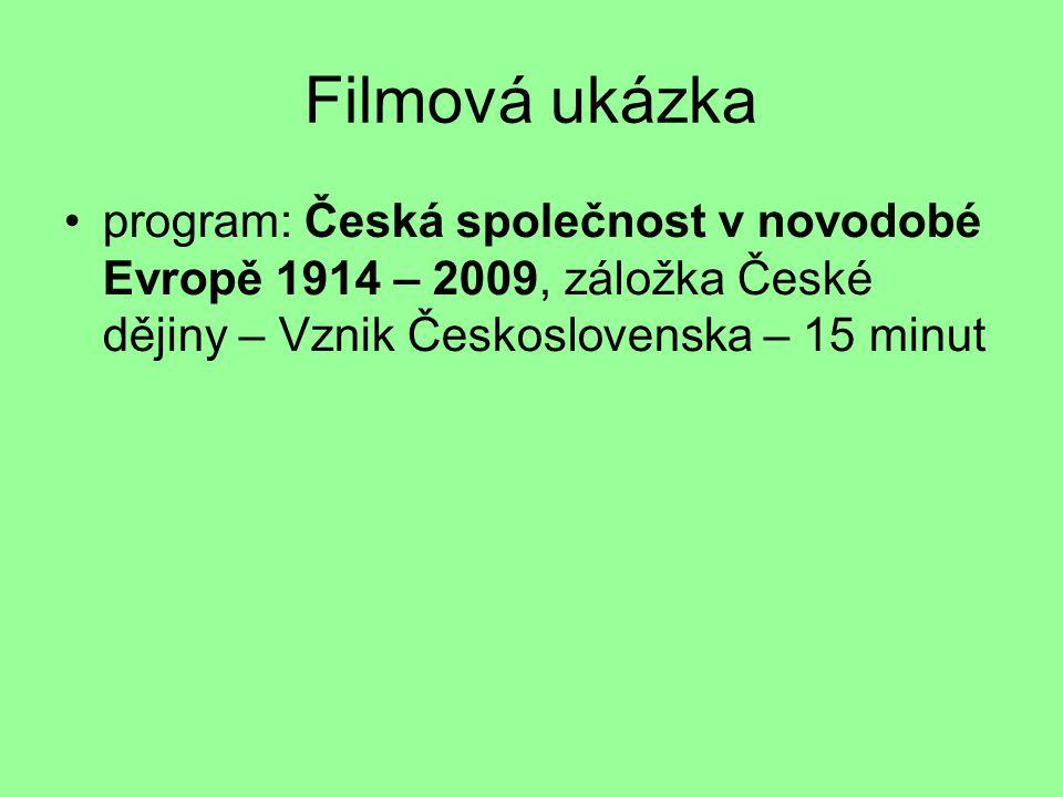 Filmová ukázka program: Česká společnost v novodobé Evropě 1914 – 2009, záložka České dějiny – Vznik Československa – 15 minut