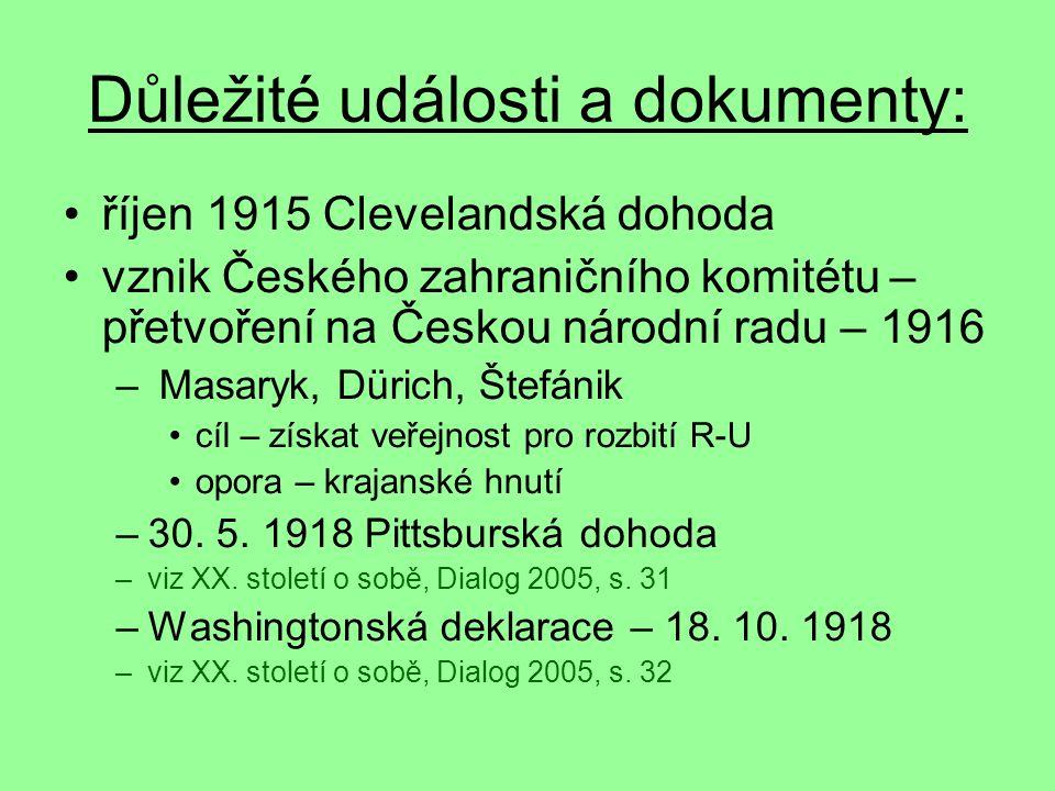Důležité události a dokumenty: říjen 1915 Clevelandská dohoda vznik Českého zahraničního komitétu – přetvoření na Českou národní radu – 1916 – Masaryk
