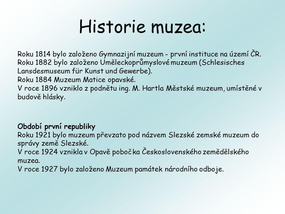 Historie muzea: Roku 1814 bylo založeno Gymnazijní muzeum - první instituce na území ČR. Roku 1882 bylo založeno Uměleckoprůmyslové muzeum (Schlesisch