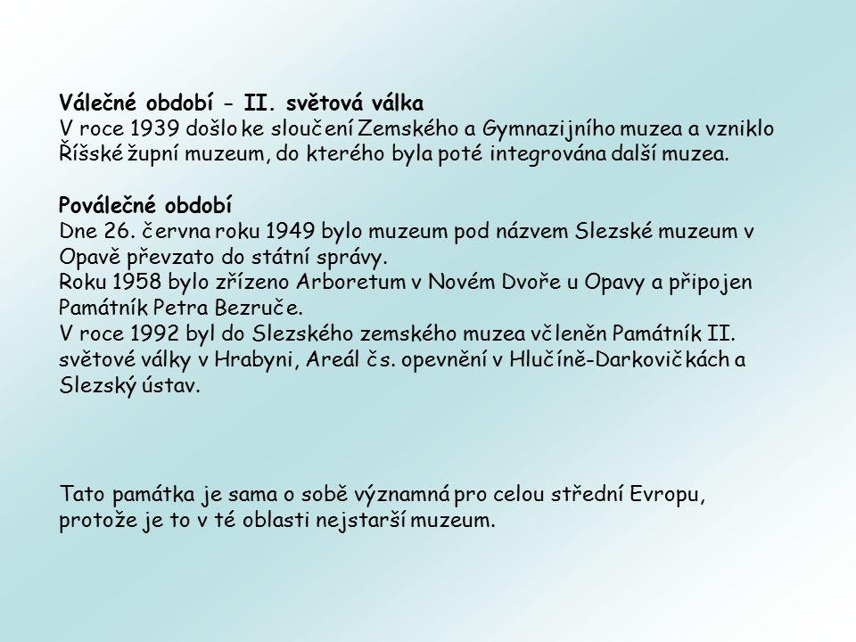 Válečné období - II. světová válka V roce 1939 došlo ke sloučení Zemského a Gymnazijního muzea a vzniklo Říšské župní muzeum, do kterého byla poté int