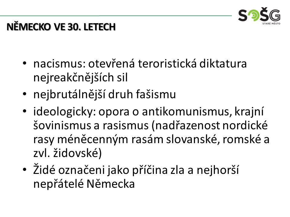 nacismus: otevřená teroristická diktatura nejreakčnějších sil nejbrutálnější druh fašismu ideologicky: opora o antikomunismus, krajní šovinismus a rasismus (nadřazenost nordické rasy méněcenným rasám slovanské, romské a zvl.