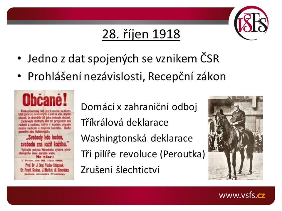 28. říjen 1918 Jedno z dat spojených se vznikem ČSR Prohlášení nezávislosti, Recepční zákon Domácí x zahraniční odboj Tříkrálová deklarace Washingtons