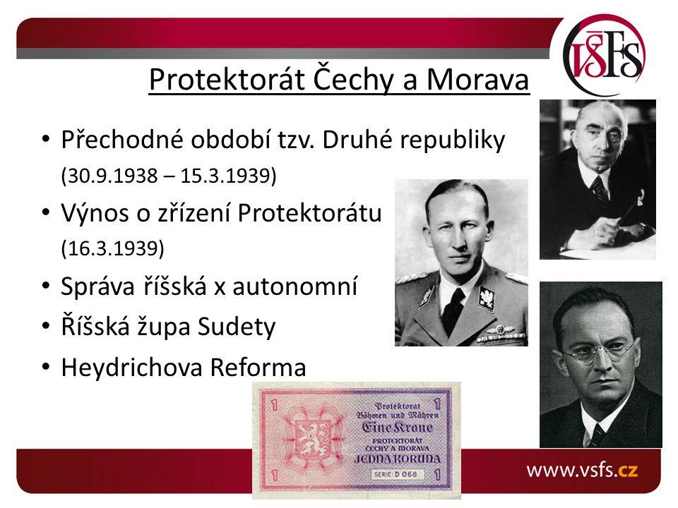 Protektorát Čechy a Morava Přechodné období tzv. Druhé republiky (30.9.1938 – 15.3.1939) Výnos o zřízení Protektorátu (16.3.1939) Správa říšská x auto