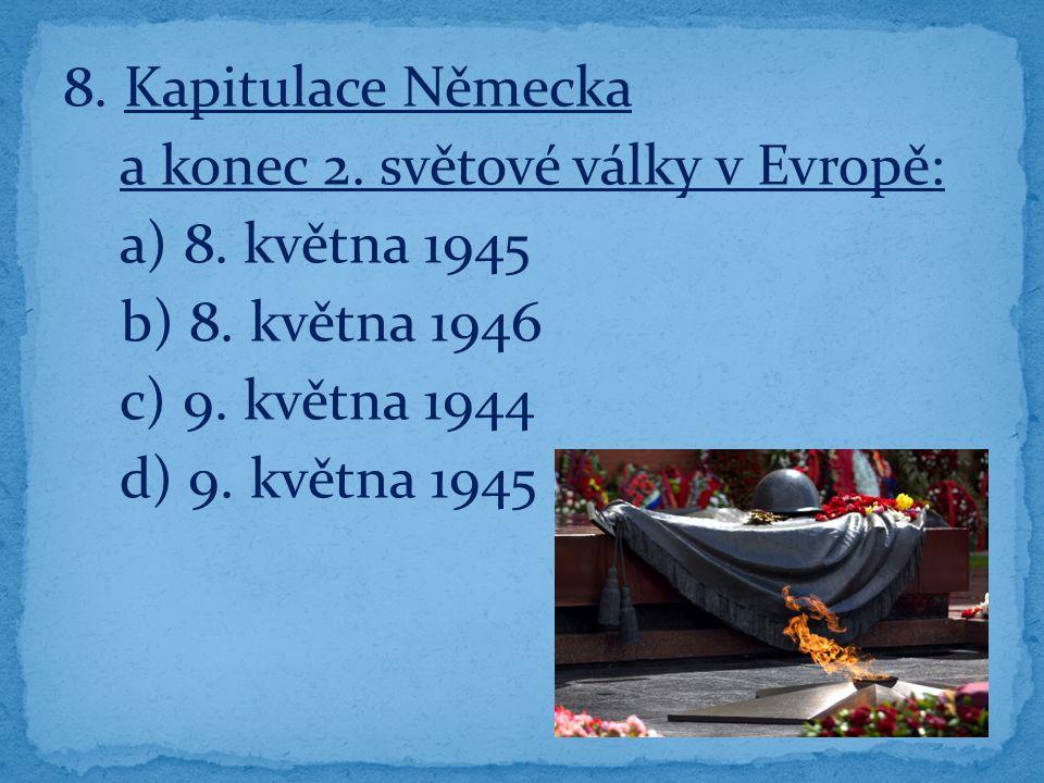 8. Kapitulace Německa a konec 2. světové války v Evropě: a) 8.