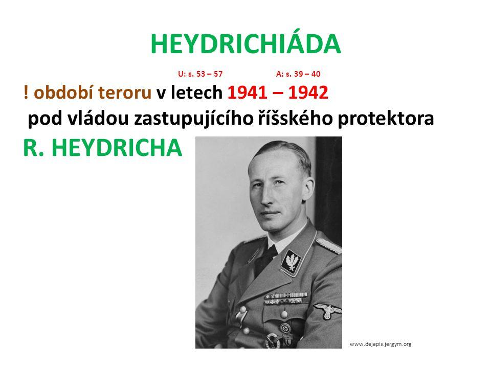 HEYDRICHIÁDA U: s. 53 – 57A: s. 39 – 40 ! období teroru v letech 1941 – 1942 pod vládou zastupujícího říšského protektora R. HEYDRICHA www.dejepis.jer