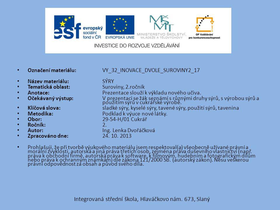 Označení materiálu: VY_32_INOVACE_DVOLE_SUROVINY2_17 Název materiálu: SÝRY Tematická oblast: Suroviny, 2.ročník Anotace: Prezentace slouží k výkladu n