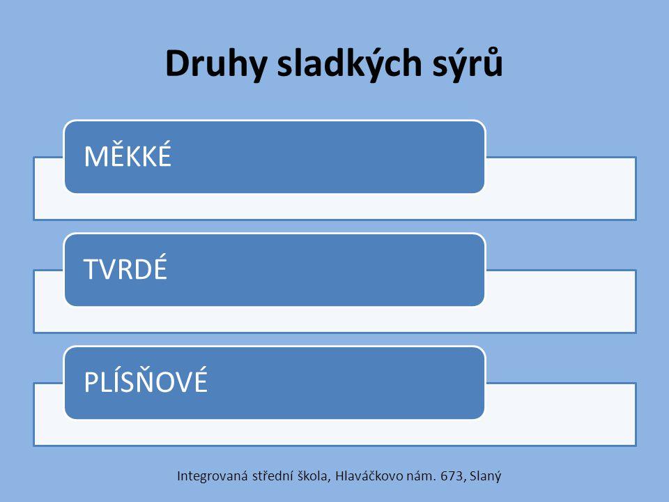 Druhy sladkých sýrů MĚKKÉTVRDÉPLÍSŇOVÉ Integrovaná střední škola, Hlaváčkovo nám. 673, Slaný