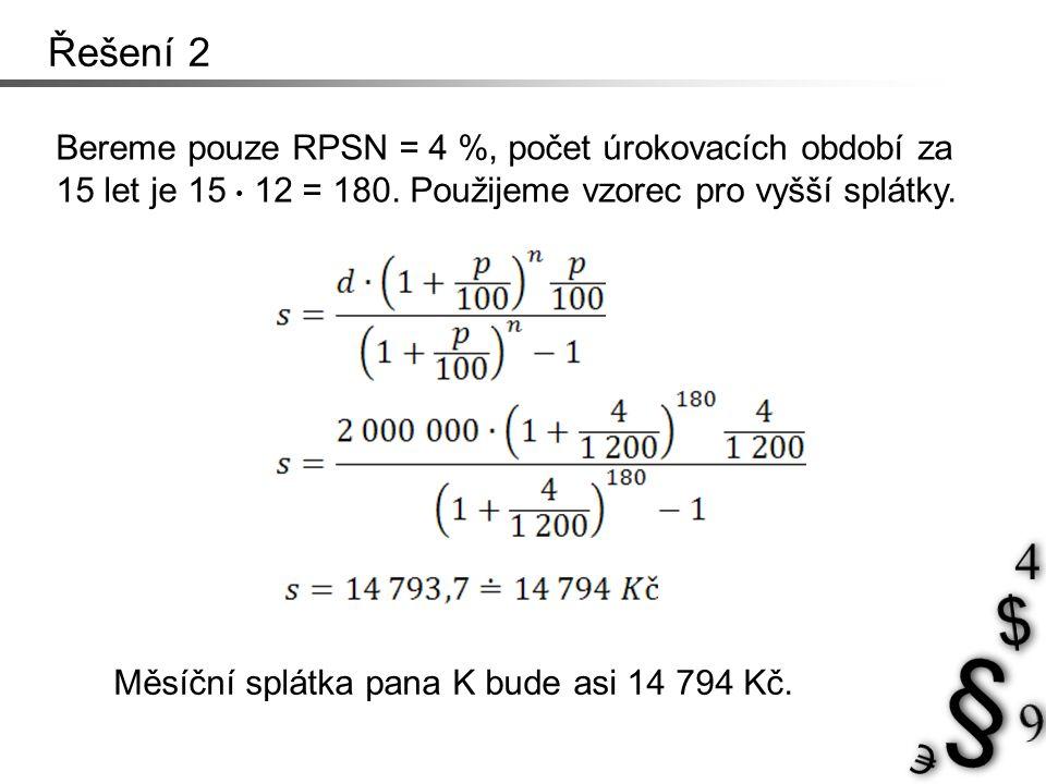 Bereme pouze RPSN = 4 %, počet úrokovacích období za 15 let je 15 12 = 180.