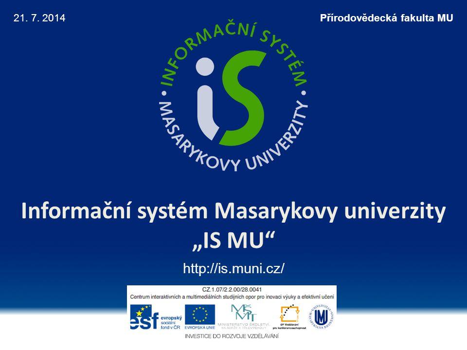 """Informační systém Masarykovy univerzity """"IS MU"""" http://is.muni.cz/ 21. 7. 2014Přírodovědecká fakulta MU"""