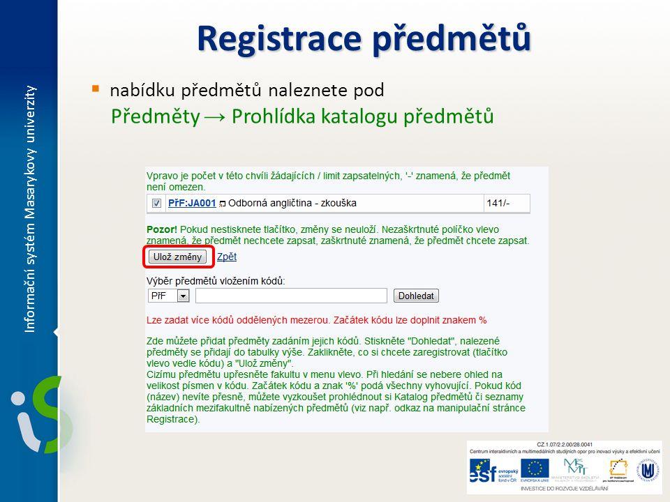 Registrace předmětů  nabídku předmětů naleznete pod Předměty → Prohlídka katalogu předmětů Informační systém Masarykovy univerzity