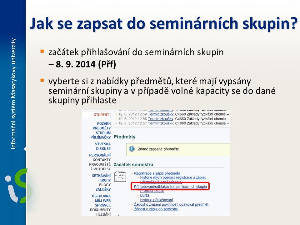  začátek přihlašování do seminárních skupin – 8. 9. 2014 (Přf)  vyberte si z nabídky předmětů, které mají vypsány seminární skupiny a v případě voln