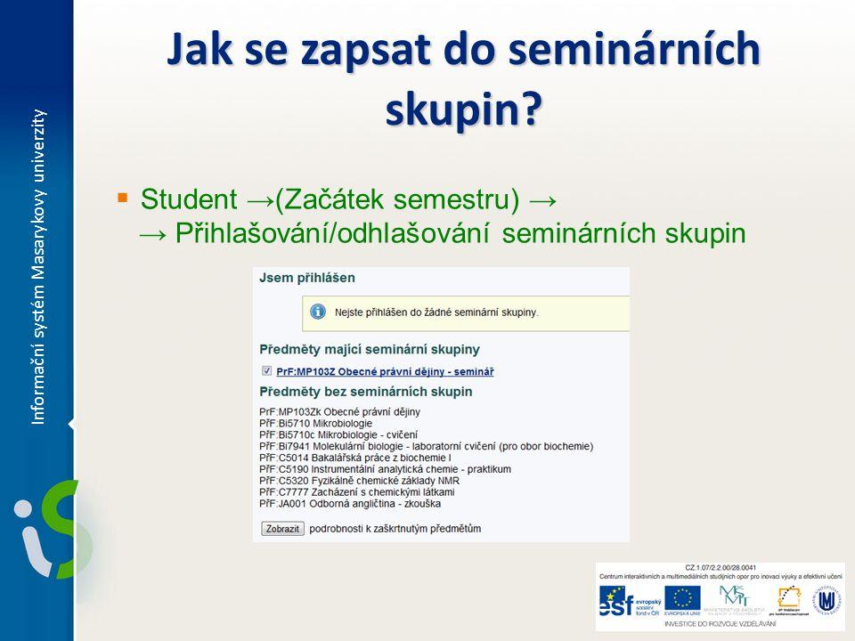 Jak se zapsat do seminárních skupin?  Student →(Začátek semestru) → → Přihlašování/odhlašování seminárních skupin Informační systém Masarykovy univer