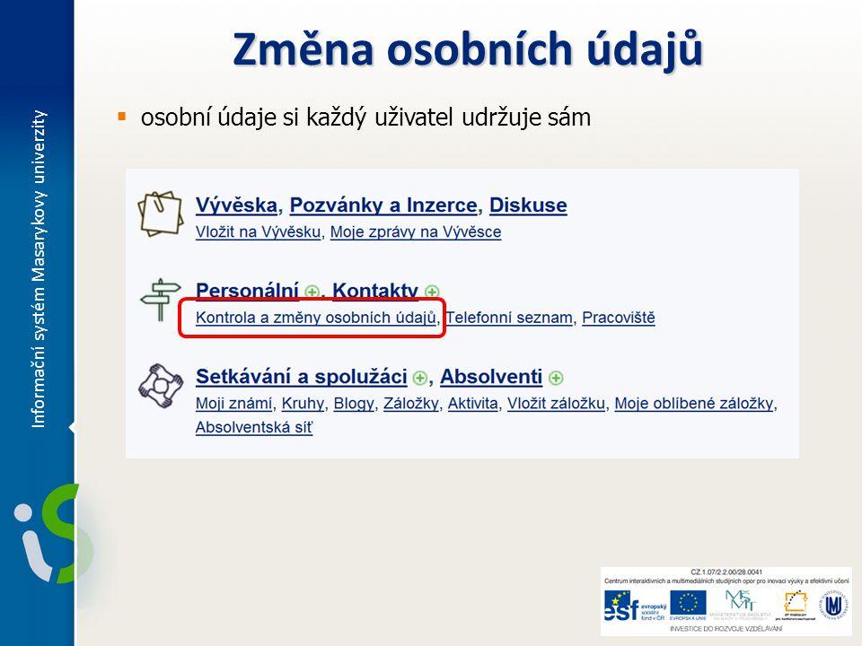  osobní údaje si každý uživatel udržuje sám Změna osobních údajů Informační systém Masarykovy univerzity