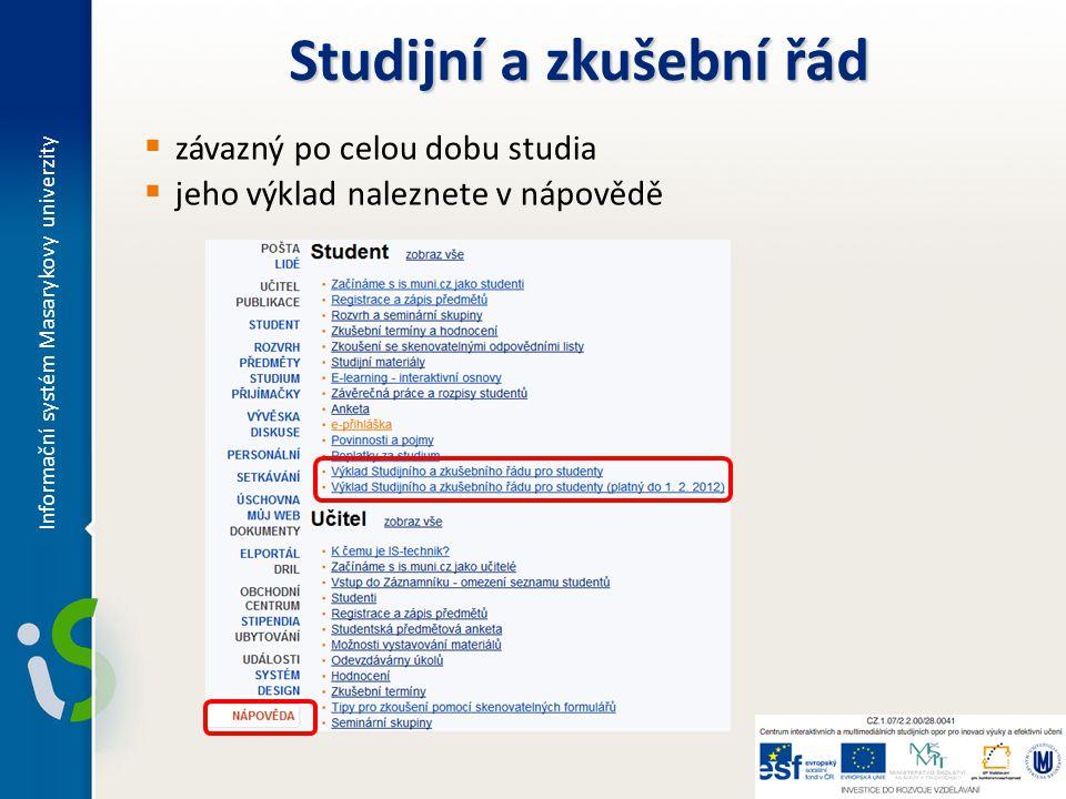  závazný po celou dobu studia  jeho výklad naleznete v nápovědě Studijní a zkušební řád Informační systém Masarykovy univerzity