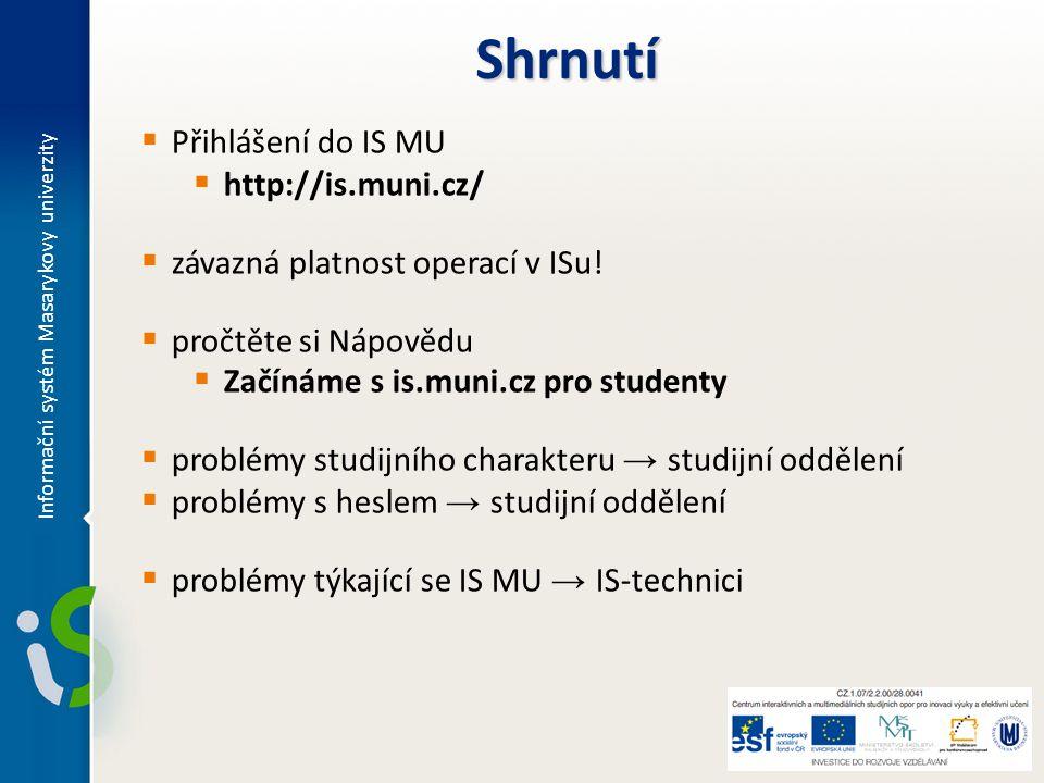  Přihlášení do IS MU  http://is.muni.cz/  závazná platnost operací v ISu!  pročtěte si Nápovědu  Začínáme s is.muni.cz pro studenty  problémy st
