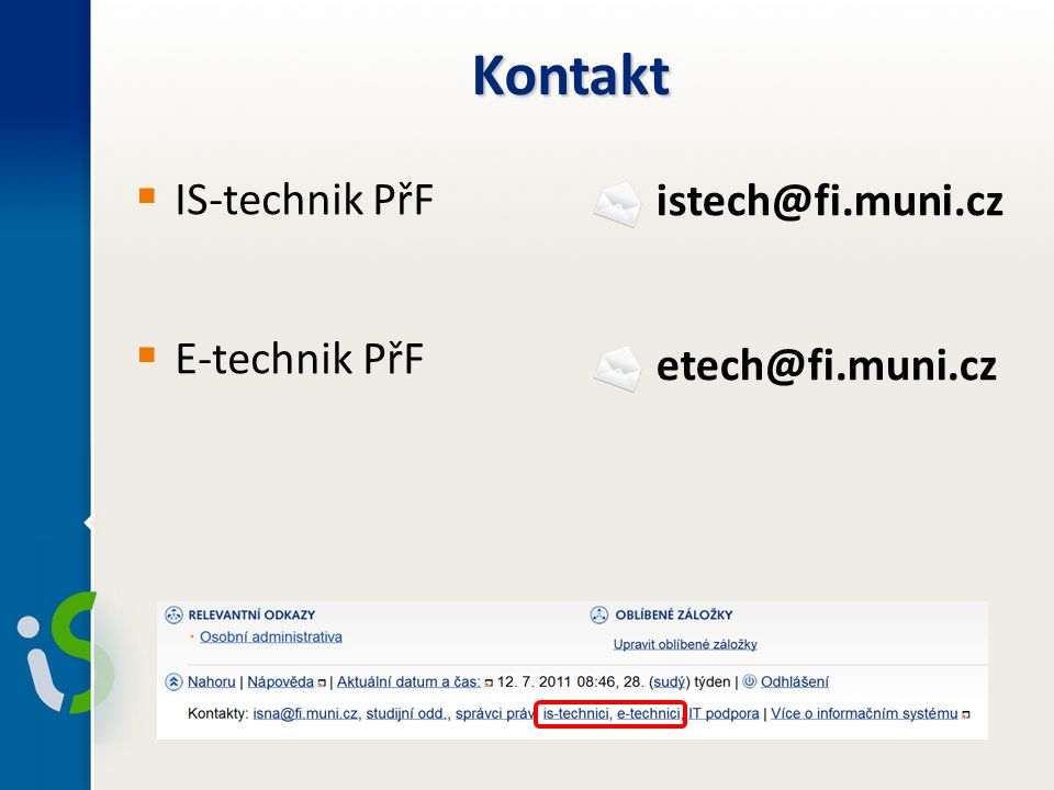 Kontakt  IS-technik PřF  E-technik PřF istech@fi.muni.cz etech@fi.muni.cz