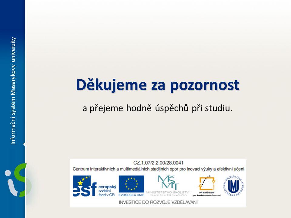 Děkujeme za pozornost a přejeme hodně úspěchů při studiu. Informační systém Masarykovy univerzity