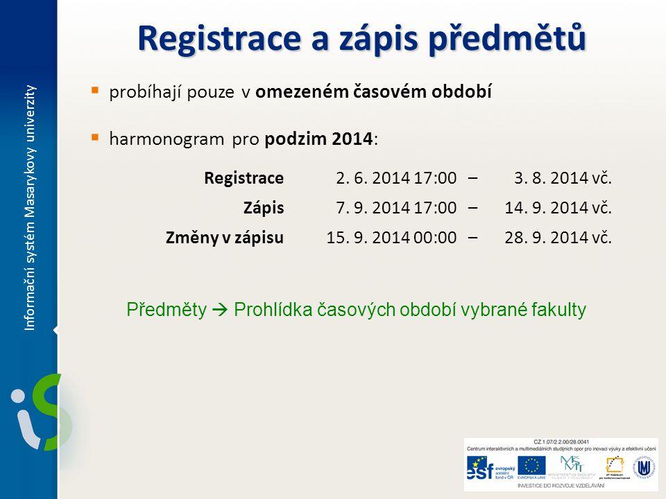  probíhají pouze v omezeném časovém období  harmonogram pro podzim 2014: Registrace a zápis předmětů Registrace2. 6. 2014 17:00 –3. 8. 2014 vč. Zápi