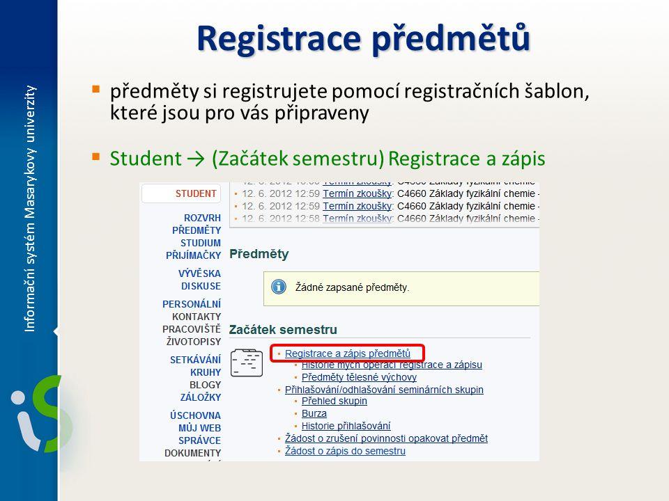 Registrace předmětů  předměty si registrujete pomocí registračních šablon, které jsou pro vás připraveny  Student → (Začátek semestru) Registrace a zápis Informační systém Masarykovy univerzity
