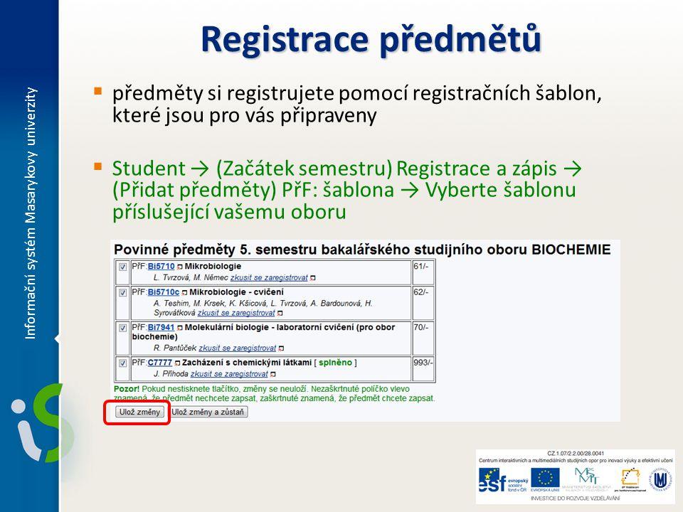 Registrace předmětů  předměty si registrujete pomocí registračních šablon, které jsou pro vás připraveny  Student → (Začátek semestru) Registrace a