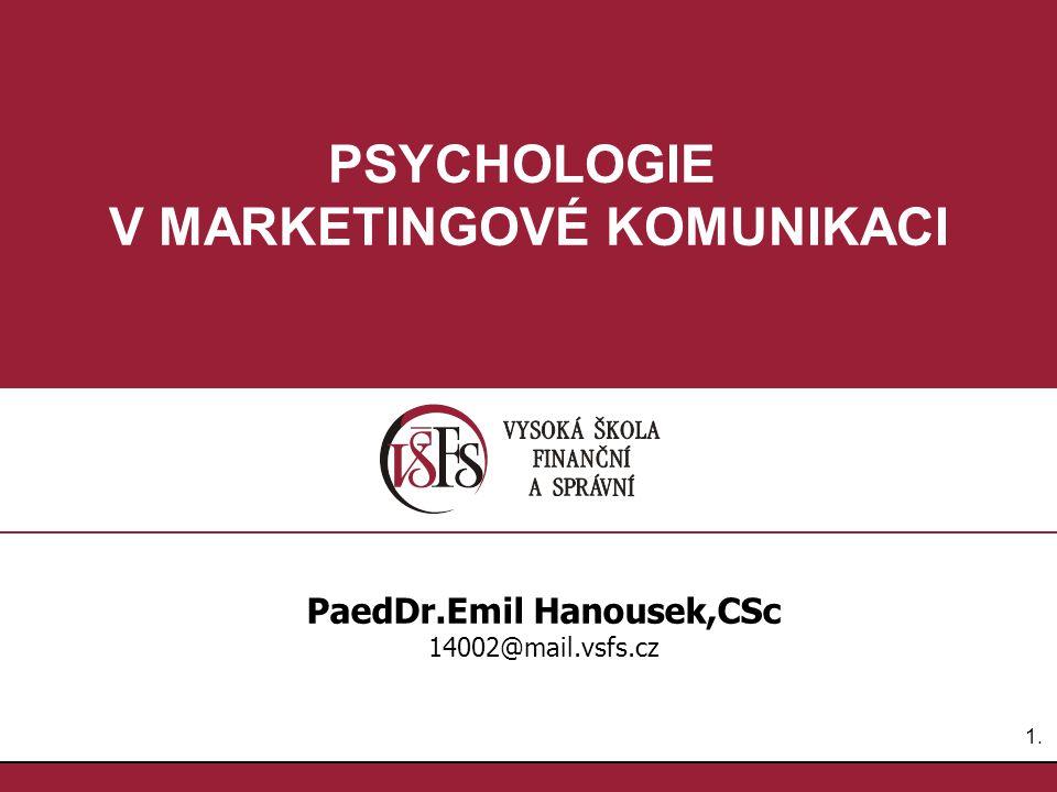 1.1. PSYCHOLOGIE V MARKETINGOVÉ KOMUNIKACI PaedDr.Emil Hanousek,CSc 14002@mail.vsfs.cz