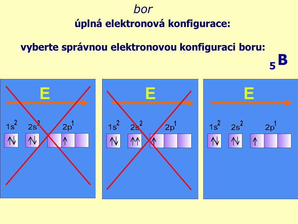 elektronová konfigurace - excitovaný stav, po dodání E se poslední párový elektron přesune do prvního volného orbitalu bor B 5 E v důsledku tohoto jevu je bor ve sloučeninách trojvazný a jeho oxidační čísla ve sloučeninách jsou +III a -III