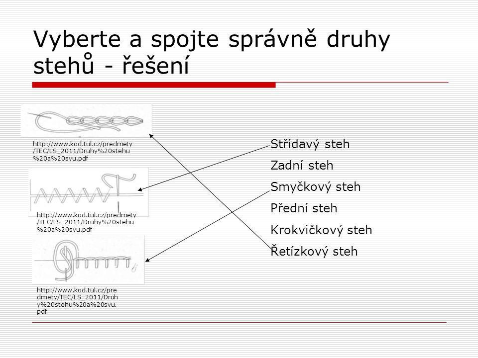 Vyberte a spojte správně druhy stehů - řešení http://www.kod.tul.cz/predmety /TEC/LS_2011/Druhy%20stehu %20a%20svu.pdf Střídavý steh Zadní steh Smyčko