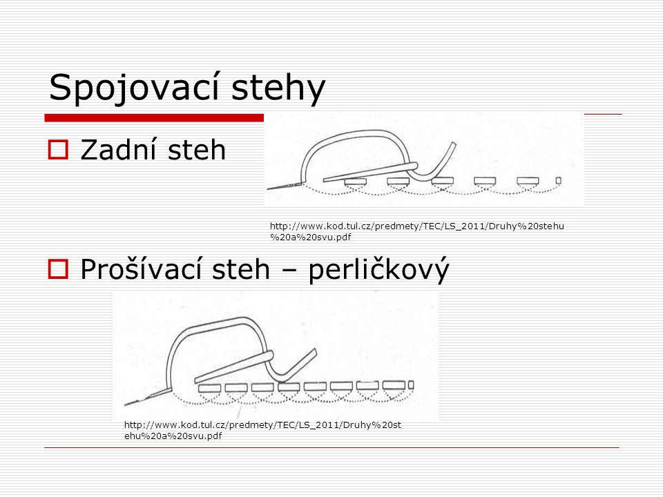 Spojovací stehy  Zadní steh  Prošívací steh – perličkový http://www.kod.tul.cz/predmety/TEC/LS_2011/Druhy%20stehu %20a%20svu.pdf