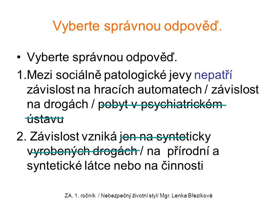 Vyberte správnou odpověď. 1.Mezi sociálně patologické jevy nepatří závislost na hracích automatech / závislost na drogách / pobyt v psychiatrickém úst