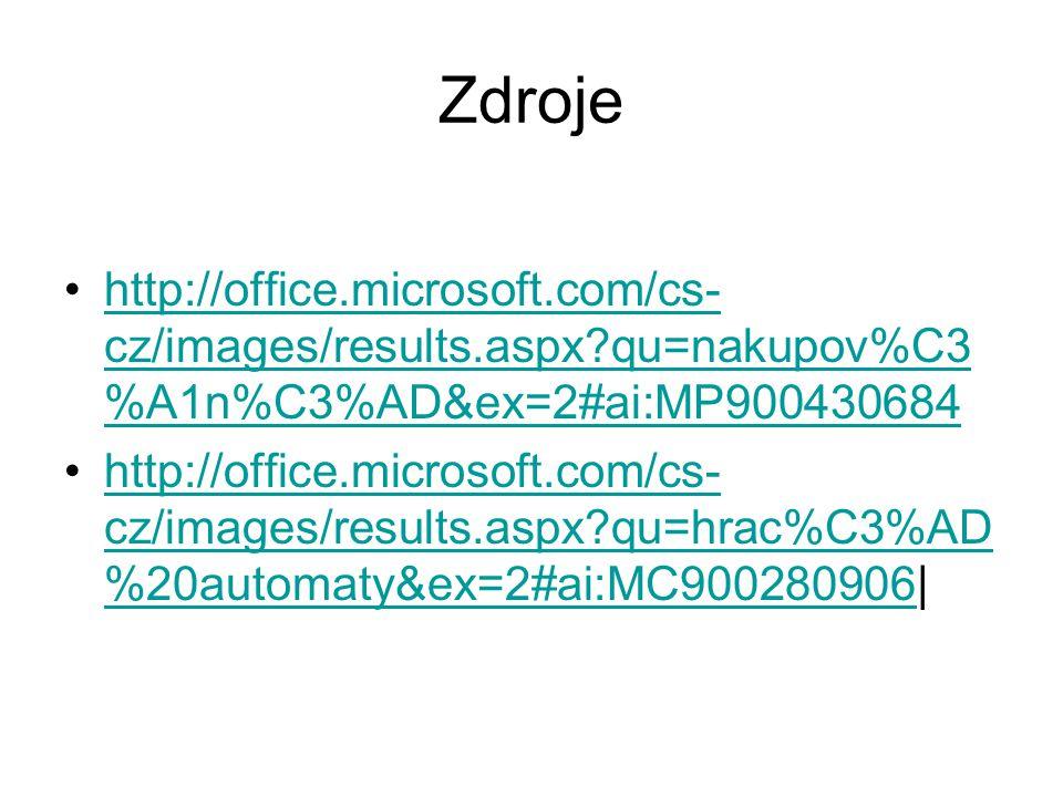 Zdroje http://office.microsoft.com/cs- cz/images/results.aspx?qu=nakupov%C3 %A1n%C3%AD&ex=2#ai:MP900430684http://office.microsoft.com/cs- cz/images/results.aspx?qu=nakupov%C3 %A1n%C3%AD&ex=2#ai:MP900430684 http://office.microsoft.com/cs- cz/images/results.aspx?qu=hrac%C3%AD %20automaty&ex=2#ai:MC900280906|http://office.microsoft.com/cs- cz/images/results.aspx?qu=hrac%C3%AD %20automaty&ex=2#ai:MC900280906