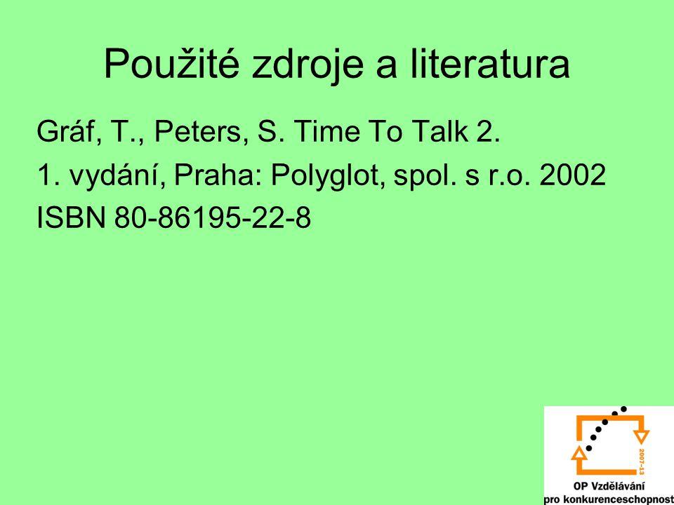 Použité zdroje a literatura Gráf, T., Peters, S. Time To Talk 2. 1. vydání, Praha: Polyglot, spol. s r.o. 2002 ISBN 80-86195-22-8