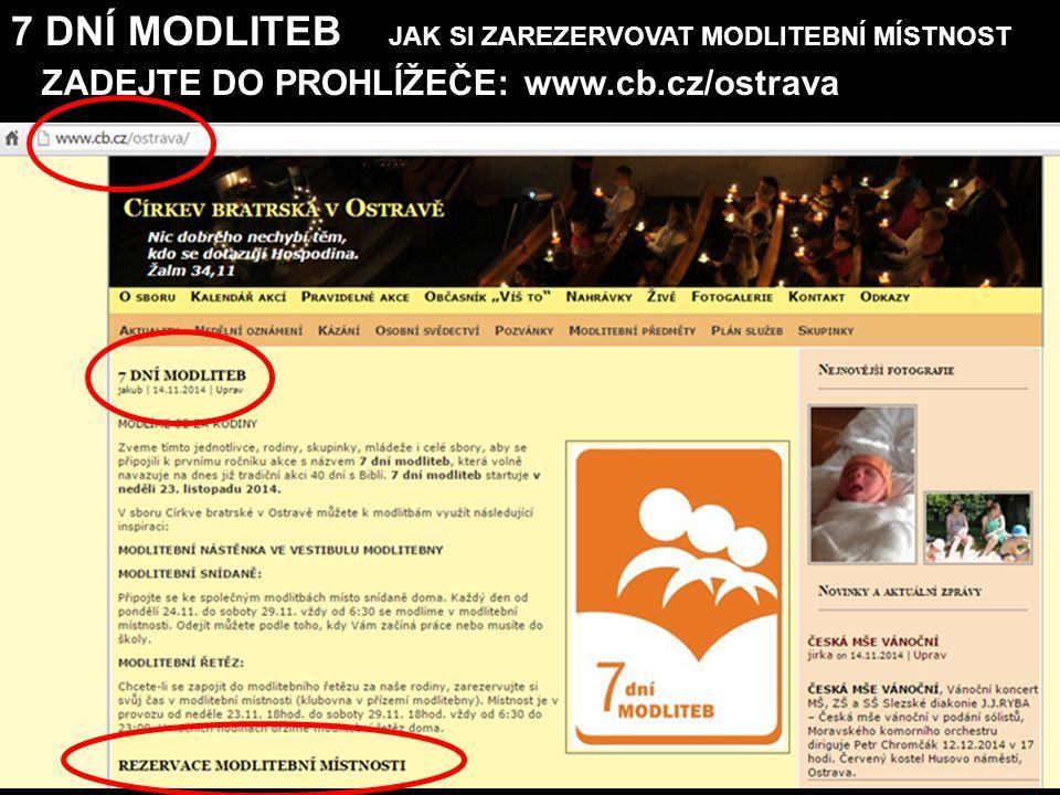 7 DNÍ MODLITEB JAK SI ZAREZERVOVAT MODLITEBNÍ MÍSTNOST ZADEJTE DO PROHLÍŽEČE: www.cb.cz/ostrava