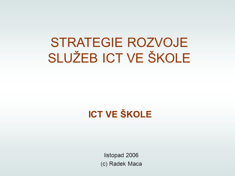 STRATEGIE ROZVOJE SLUŽEB ICT VE ŠKOLE ICT VE ŠKOLE listopad 2006 (c) Radek Maca