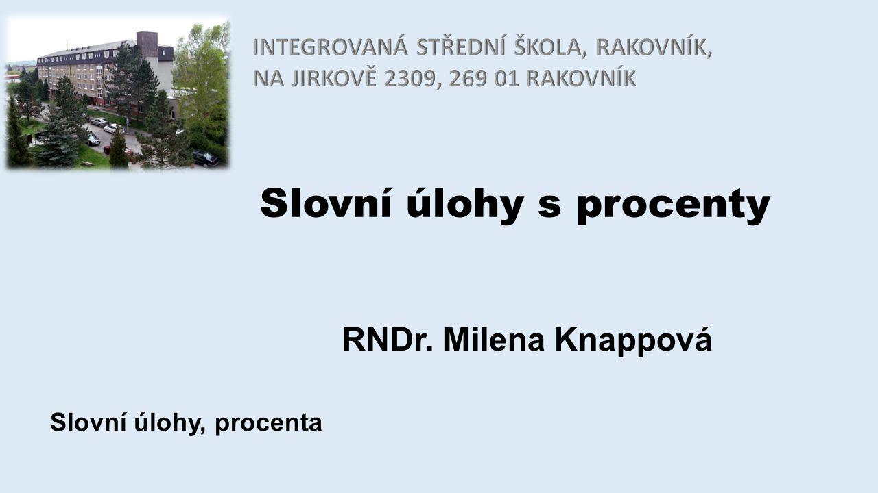Slovní úlohy s procenty RNDr. Milena Knappová Slovní úlohy, procenta
