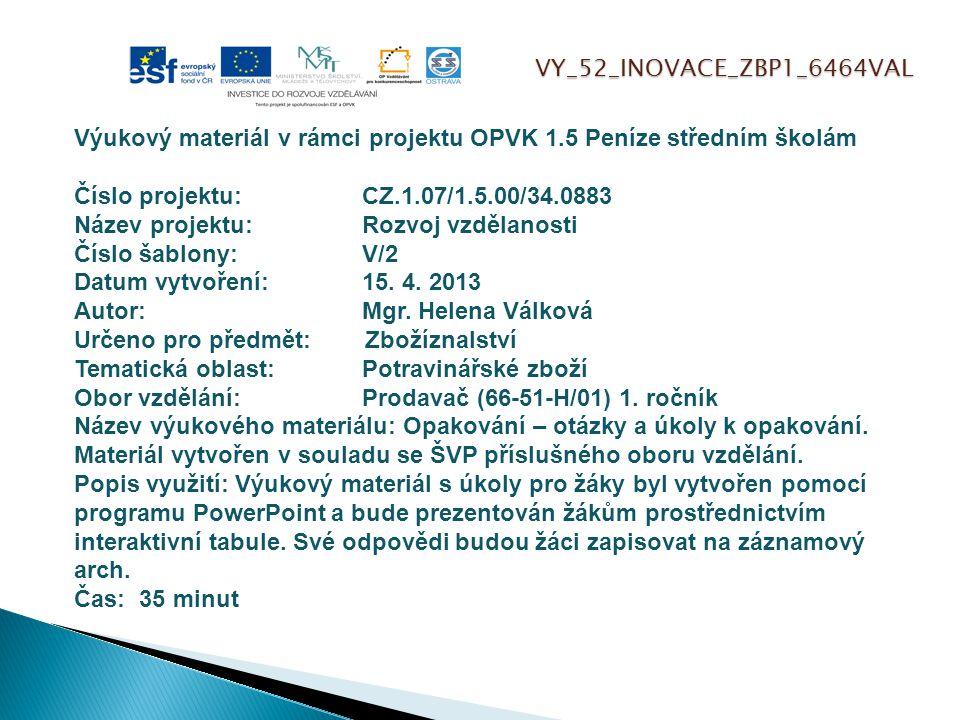 VY_52_INOVACE_ZBP1_6464VAL Výukový materiál v rámci projektu OPVK 1.5 Peníze středním školám Číslo projektu:CZ.1.07/1.5.00/34.0883 Název projektu:Rozvoj vzdělanosti Číslo šablony: V/2 Datum vytvoření:15.