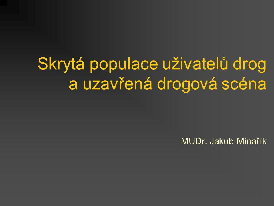 Skrytá populace uživatelů drog a uzavřená drogová scéna MUDr. Jakub Minařík